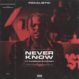 Focalistic - Never Know ft. Cassper Nyovest